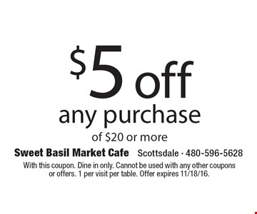 $5 off any purchase of $20 or more. With this coupon. Dine in only. Cannot be used with any other coupons or offers. 1 per visit per table. Offer expires 11/18/16.