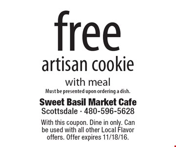 free artisan cookie with meal. Must be presented upon ordering a dish. With this coupon. Dine in only. Can be used with all other Local Flavor offers. Offer expires 11/18/16.