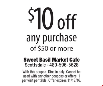 $10 off any purchase of $50 or more. With this coupon. Dine in only. Cannot be used with any other coupons or offers. 1 per visit per table. Offer expires 11/18/16.