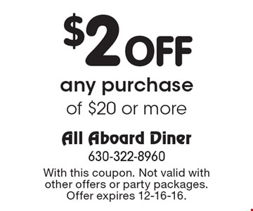 $2 Off any purchase of $20 or more. With this coupon. Not valid with other offers or party packages. Offer expires 12-16-16.