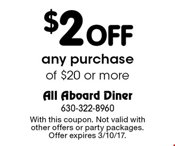 $2 off any purchase of $20 or more. With this coupon. Not valid with other offers or party packages. Offer expires 3/10/17.