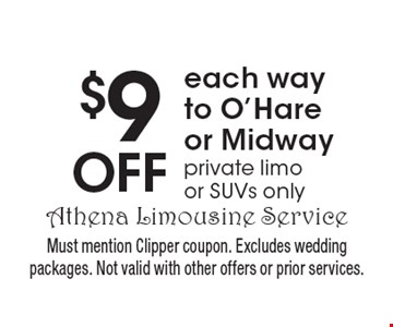 $9 Off each way to O'Hareor Midway private limo or SUVs only. Must mention Clipper coupon. Excludes wedding packages. Not valid with other offers or prior services.