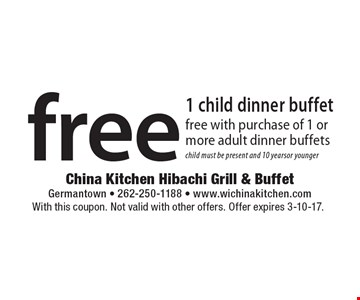 free 1 child dinner buffet free with purchase of 1 or more adult dinner buffetschild must be present and 10 yearsor younger. With this coupon. Not valid with other offers. Offer expires 3-10-17.