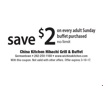 save $2 on every adult Sunday buffet purchased no limit. With this coupon. Not valid with other offers. Offer expires 3-10-17.