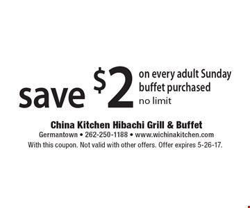 Save $2 on every adult Sunday buffet purchased, no limit. With this coupon. Not valid with other offers. Offer expires 5-26-17.