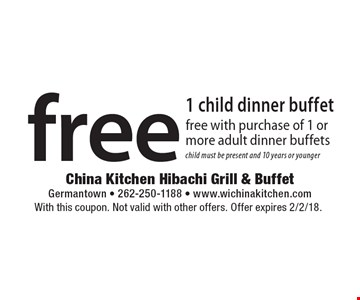 free 1 child dinner buffet free with purchase of 1 or more adult dinner buffets. child must be present and 10 years or younger. With this coupon. Not valid with other offers. Offer expires 2/2/18.