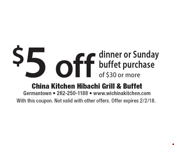 $5 off dinner or Sunday buffet purchase of $30 or more. With this coupon. Not valid with other offers. Offer expires 2/2/18.