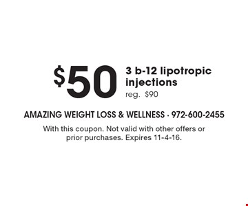$50 3 b-12 lipotropic injections, reg. $90. With this coupon. Not valid with other offers or prior purchases. Expires 11-4-16.