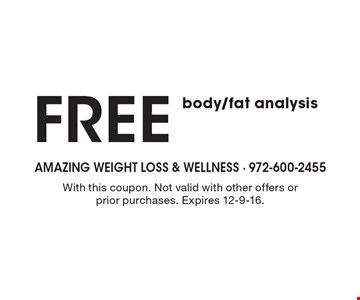 FREE body/fat analysis. With this coupon. Not valid with other offers or prior purchases. Expires 12-9-16.