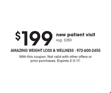 $199 new patient visit, reg. $250. With this coupon. Not valid with other offers or prior purchases. Expires 2-3-17.