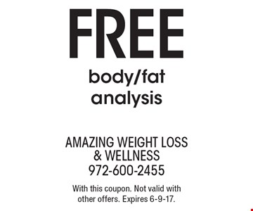 FREE body/fat analysis. With this coupon. Not valid with other offers. Expires 6-9-17.