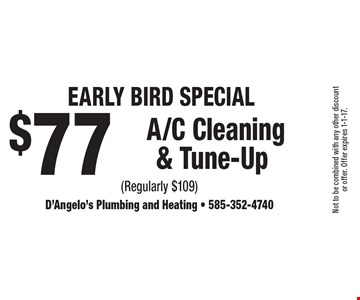 Early Bird Special $77A/C Cleaning & Tune-Up (Regularly $109). Not to be combined with any other discount or offer. Offer expires 1-1-17.