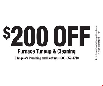 $200 Off Furnace Tuneup & Cleaning. Not to be combined with any other discount or offer. Offer expires 1-1-17.