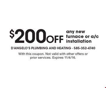 $200 Off any new furnace or a/c installation. With this coupon. Not valid with other offers or prior services. Expires 11/4/16.