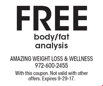 FREE body/fat analysis. With this coupon. Not valid with other offers. Expires 9-29-17.