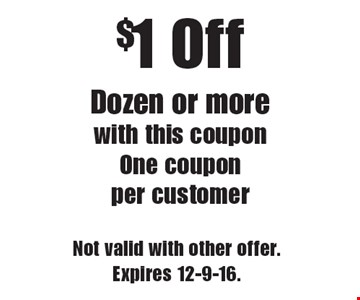$1 Off Dozen or more with this coupon. One coupon per customer. Not valid with other offer. Expires 12-9-16.