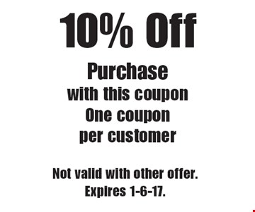 10% Off Purchase. With this coupon. One coupon per customer. Not valid with other offer. Expires 1-6-17.