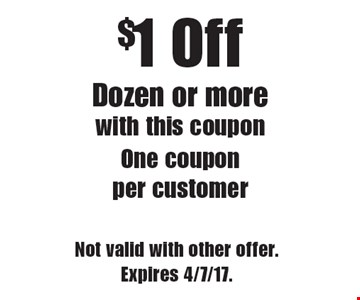 $1 Off Dozen or more. With this coupon. One coupon per customer. Not valid with other offer. Expires 4/7/17.
