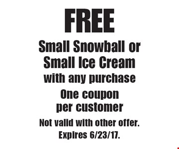 FREE Small Snowball or Small Ice Cream with any purchase. One coupon per customer. Not valid with other offer. Expires 6/23/17.