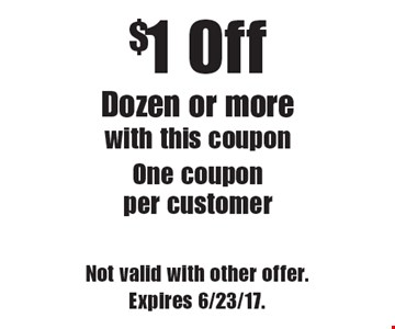 $1 Off Dozen or more. With this coupon. One coupon per customer. Not valid with other offer. Expires 6/23/17.