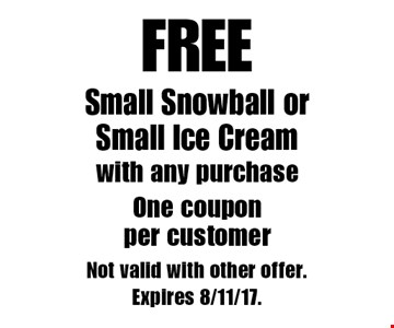 FREE Small Snowball or Small Ice Cream. with any purchase. One coupon per customer. Not valid with other offer. Expires 8/11/17.