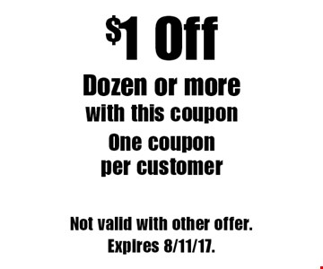 $1 Off Dozen or more. with this coupon. One coupon per customer. Not valid with other offer. Expires 8/11/17.
