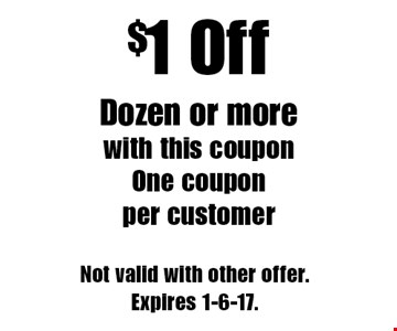 $1 Off Dozen or more with this coupon. One coupon per customer. Not valid with other offer. Expires 1-6-17.