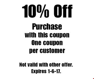 10% Off Purchase with this coupon. One coupon per customer. Not valid with other offer.Expires 1-6-17.