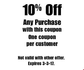 10% Off Any Purchase, with this coupon. One coupon per customer. Not valid with other offer. Expires 3-3-17.