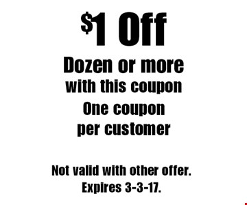 $1 Off Dozen or more with this coupon. One coupon per customer. Not valid with other offer. Expires 3-3-17.