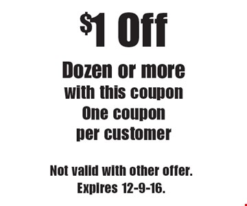 $1 Off Dozen or more with this coupon. One coupon per customer. Not valid with other offer.Expires 12-9-16.