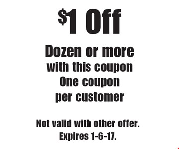 $1 Off Dozen or more. With this coupon. One coupon per customer. Not valid with other offer. Expires 1-6-17.