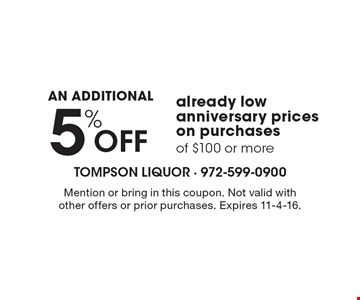an additional 5% Off already low anniversary prices on purchases of $100 or more. Mention or bring in this coupon. Not valid with other offers or prior purchases. Expires 11-4-16.