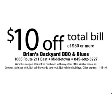 $10 off total bill. With this coupon. Cannot be combined with any other offer, deal or discount. One per table per visit. Not valid towards take-out. Not valid on holidays. Offer expires 11-18-16.