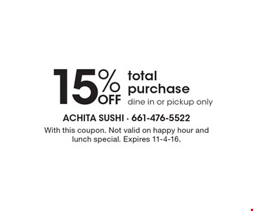 15% OFF total purchase dine in or pickup only. With this coupon. Not valid on happy hour and lunch special. Expires 11-4-16.