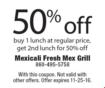 50% off buy 1 lunch at regular price, get 2nd lunch for 50% off. With this coupon. Not valid with other offers. Offer expires 11-25-16.