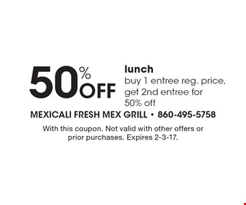 50% Off lunch buy 1 entree reg. price, get 2nd entree for 50% off. With this coupon. Not valid with other offers or prior purchases. Expires 2-3-17.