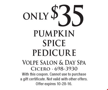 Only $35 pumpkin spice pedicure. With this coupon. Cannot use to purchase a gift certificate. Not valid with other offers. Offer expires 10-28-16.