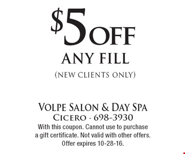 $5 off any fill (new clients only). With this coupon. Cannot use to purchasea gift certificate. Not valid with other offers. Offer expires 10-28-16.