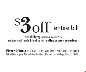 $3 off entire bill. Free delivery. Minimum order $25. Excludes lunch special & lunch buffet. Online coupon code: local. With this coupon. Not valid with other offers or on holidays. Exp. 11-4-16.