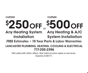 $250 off Any Heating System Installation, FREE Estimates. 10 Year Parts & Labor Warranties OR $500 Off Any Heating & A/C System Installation, FREE Estimates. 10 Year Parts & Labor Warranties. Not valid with other offers. Not valid on prior sales or services. Expires 2/28/17.