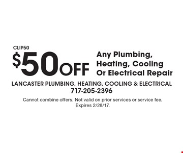 $50 off Any Plumbing, Heating, Cooling Or Electrical Repair. Cannot combine offers. Not valid on prior services or service fee. Expires 2/28/17.