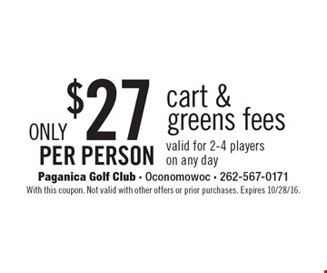 Only $27 per person cart & greens fees valid for 2-4 players on any day. With this coupon. Not valid with other offers or prior purchases. Expires 10/28/16.