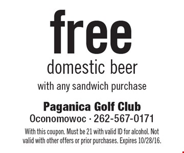 free domestic beer with any sandwich purchase. With this coupon. Must be 21 with valid ID for alcohol. Not valid with other offers or prior purchases. Expires 10/28/16.