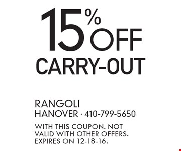15% OFF CARRY-OUT. With this coupon. Not valid with other offers. Expires ON 12-18-16.