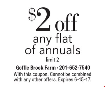 $2 off any flat of annuals. limit 2. With this coupon. Cannot be combined with any other offers. Expires 6-15-17.