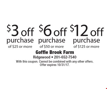 $3 off purchase of $25 or more, OR $6 off purchase of $50 or more OR $12 off purchase of $125 or more. With this coupon. Cannot be combined with any other offers. Offer expires 10/31/17.