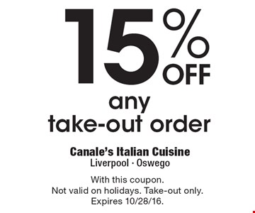 15% off any take-out order. With this coupon. Not valid on holidays. Take-out only. Expires 10/28/16.