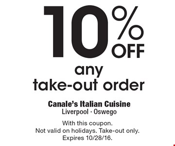 10% off any take-out order. With this coupon. Not valid on holidays. Take-out only. Expires 10/28/16.