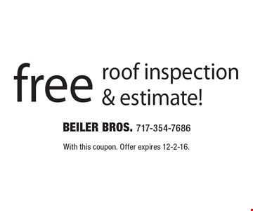 Free roof inspection & estimate! With this coupon. Offer expires 12-2-16.